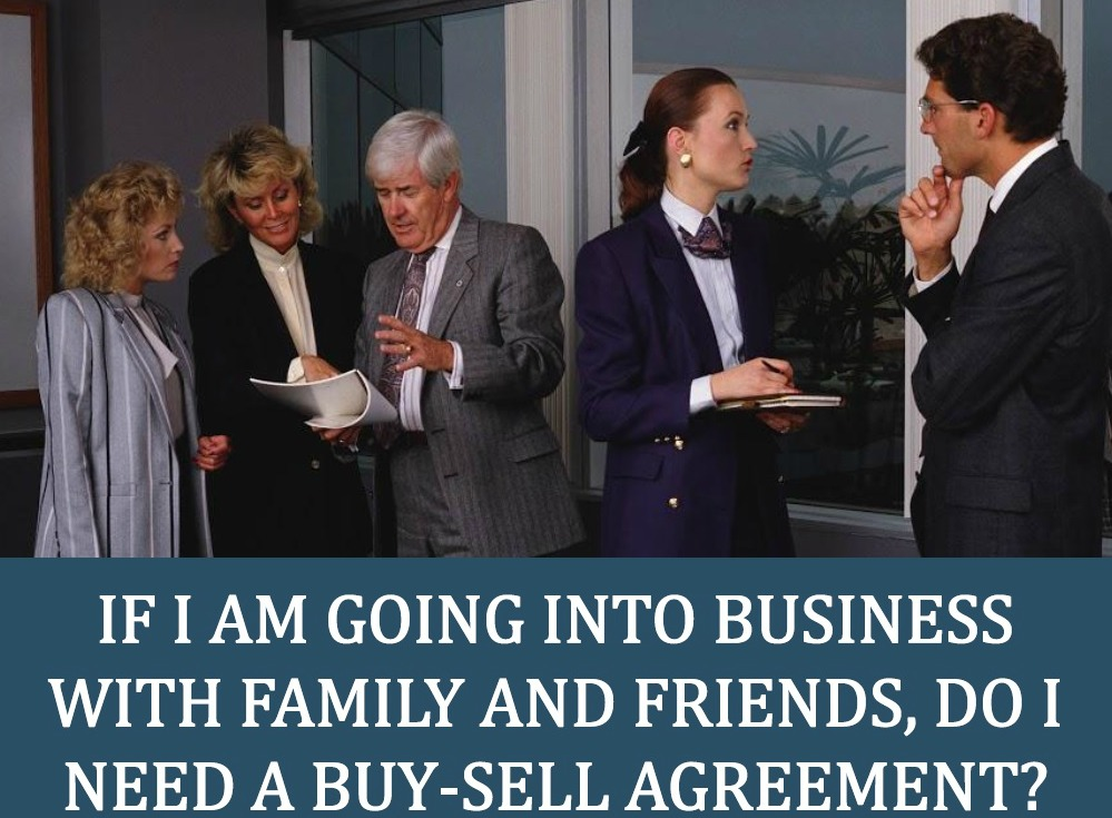 If I Am Going into Business with Family and Friends, Do I Need a Buy-Sell Agreement?