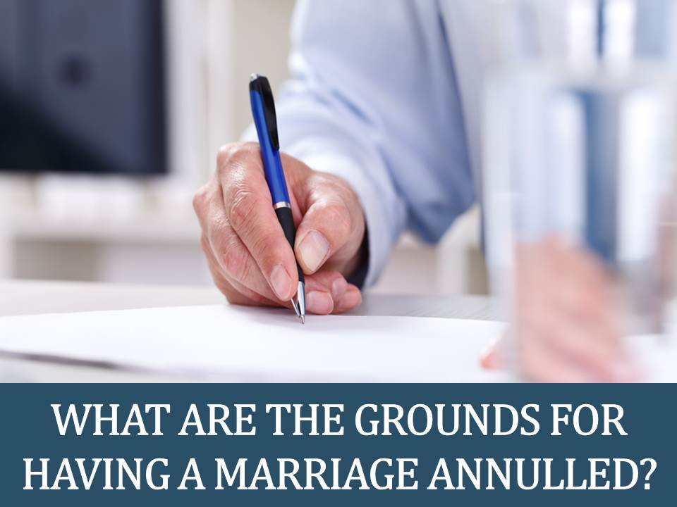 What are the Grounds Having a Marriage Annulled