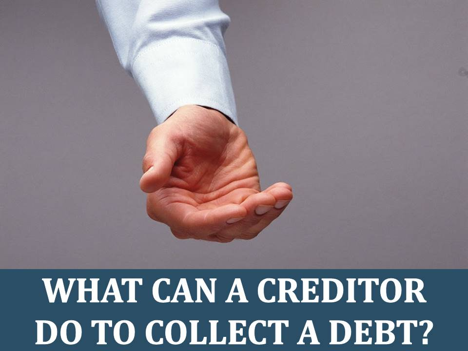 What Can a Creditor Do to Collect a Debt